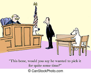 "Courtroom - ""This bone, would you say he wanted to pick it..."