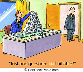 "Billable by the Hour - ""Just one question:  is it billable?"""