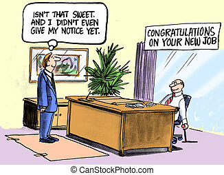 """Employee Resigns - Congratulations on you new job. """"Isn't..."""