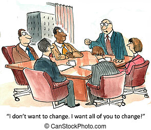 Change Management - I dont want to change I want all of you...