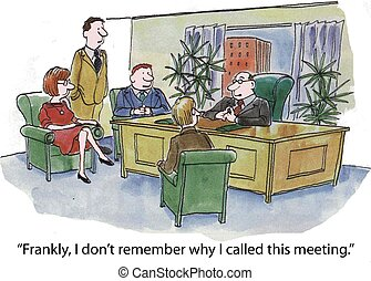 "Staff Meeting - ""Frankly, I don't remember why I called this..."