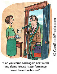 Salesman - Can you come back again next week and demonstrate...