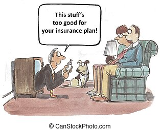 "Health Insurance - ""This stuff's too good for your insurance..."