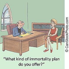 "Immortality plan - ""What kind of immortality plan do you..."