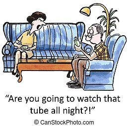 "Watch tube - ""Are you going to watch that darn tube all..."
