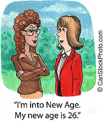 "New age - ""I'm into New Age. My new age is 26."""