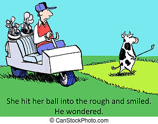 The cow likes to use the course for food - She called it a...