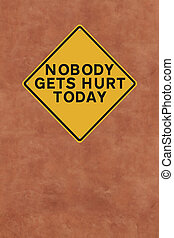 Nobody Gets Hurt Today - A workplace safety sign mounted on...