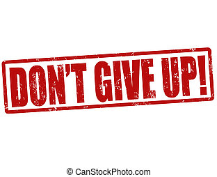 Don't give up stamp - Grunge rubber stamp with the text...