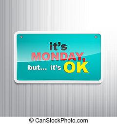 Monday Background - Its Monday, but its OK Motivational sign...