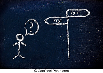 to stay or to quit job, country, company, etc - metaphor...