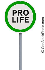Pro-Life - A conceptual road sign on being pro-life