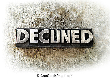 "Declined - The word ""DECLINED"" written in old vintage..."