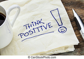 think positive on a napkin - think positive - motivational...