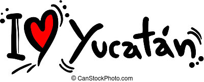 Yucatan love - Creative design of Yucatan love