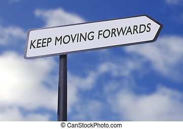 Keep moving forwards - Keep moving motivational street sign...