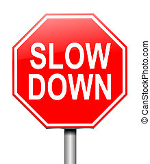 Slow down concept. - Illustration depicting a sign with a...