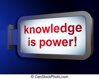 Education concept: Knowledge Is power! on billboard background
