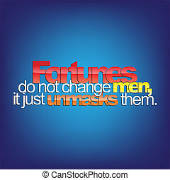 Motivational Background - Fortunes do not change men, it...