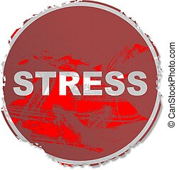 grunge stress sign - Grunge style stress sign isolated on...