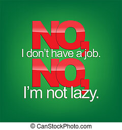 Sarcastic background - No, I dont have a job No, Im not lazy...