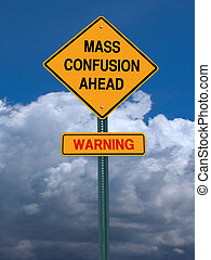 mass confusion ahead sign - conceptual sign mass confusion...
