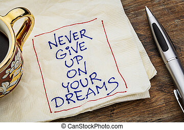 never give up dreams - never give up on your dreams reminder...