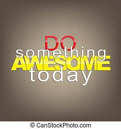 Motivational Background - Do something awesome today....