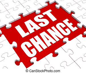 Last Chance Puzzle Shows Final Opportunity Or Act Now - Last...