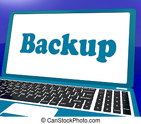 Backup Laptop Shows Archiving Back Up And Storage - Backup...