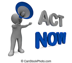 Act Now Character Means Do It Motivation Or Take Action -...