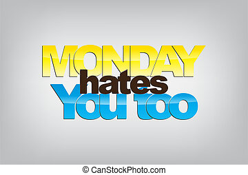 Monday Background - Monday hates you too. Motivational...