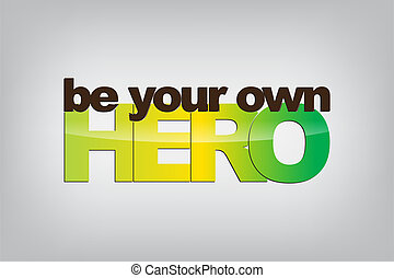 Motivational Background - Be your own hero. Typography...