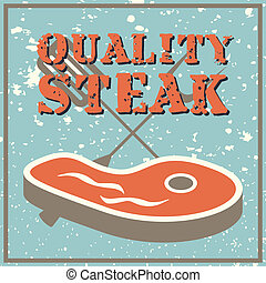Quality steak - Vintage style poster with a steak