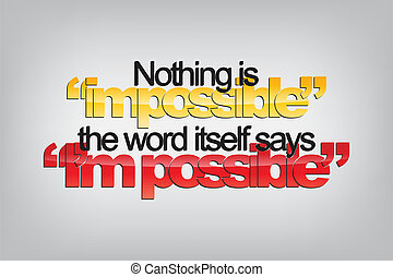 "Motivational Background - Nothing is ""impossible"". The word..."