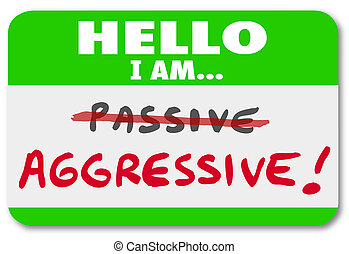 Hello I am Aggressive Vs Passive Action or Inaction Attitude...