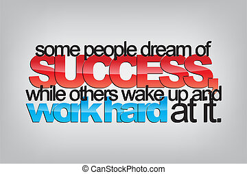 Motivational Background - Some people dream of success,...