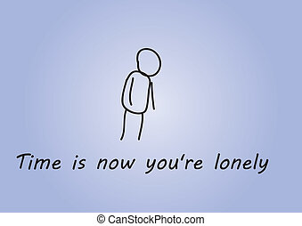 time is now youre lonely - Illustration sketch of a lonely...