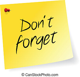 Dont Forget Message - Yellow Sticky Note With Dont Forget...