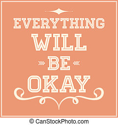Everything will be okay - Motivational phrase on every day....