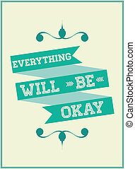 "Motivational phrase on every day."" Everything will be okay"""