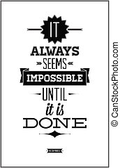 "Poster vintage style - ""It always seems impossible until it..."