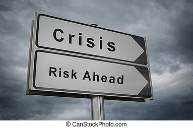 Crisis, Risk Ahead road sign.