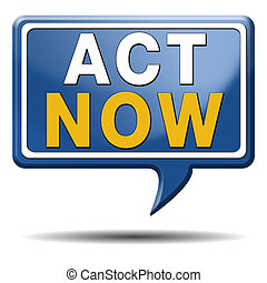 act now - take action it is time act now. Start moving it is...