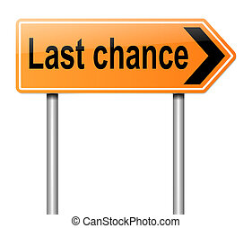 Last chance concept. - Illustration depicting a sign with a...