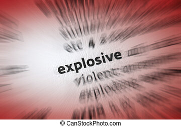 Explosive - burst or shatter violently and noisily as a...