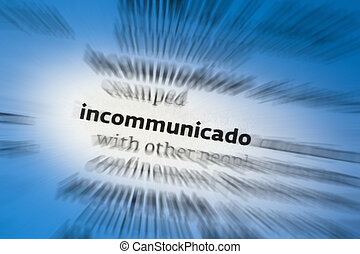 Incommunicado - Being incommunicado is a situation when...