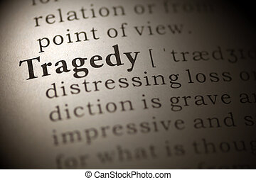Tragedy - Dictionary definition of the word Tragedy.