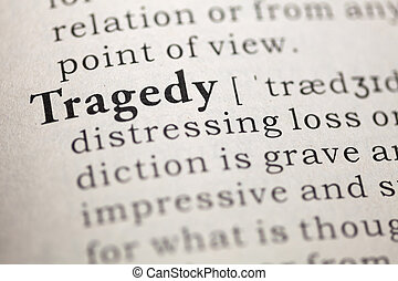 Tragedy - Dictionary definition of the word Tragedy