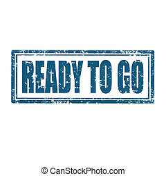 Ready To Go-stamp - Grunge rubber stamp with text Ready To...
